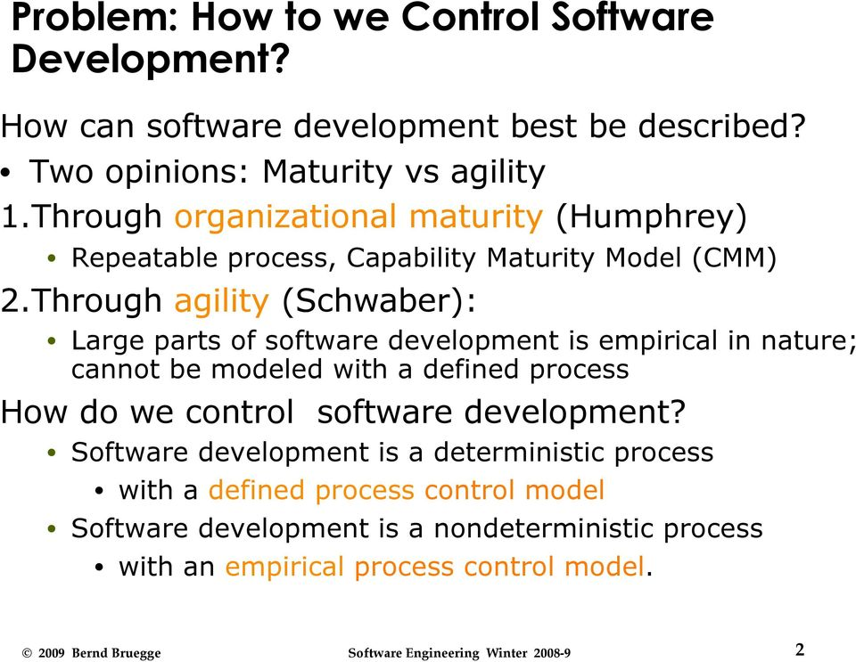 Through agility (Schwaber): Large parts of software development is empirical in nature; cannot be modeled with a defined process How do we