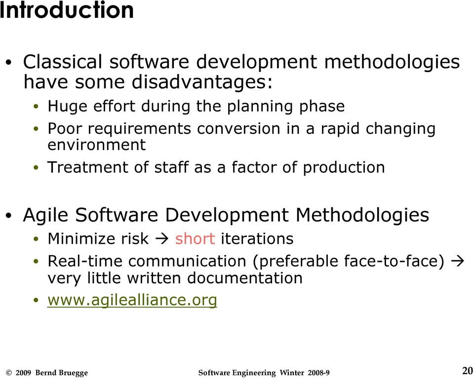 a factor of production Agile Software Development Methodologies Minimize risk short iterations