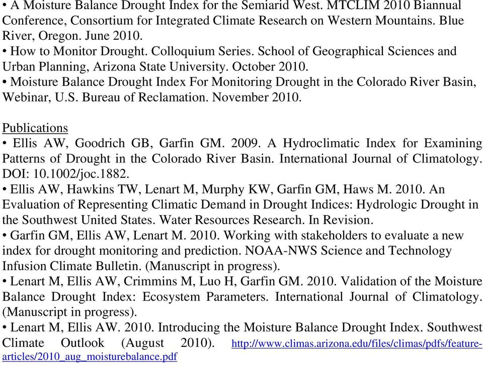 Moisture Balance Drought Index For Monitoring Drought in the Colorado River Basin, Webinar, U.S. Bureau of Reclamation. November 2010. Publications Ellis AW, Goodrich GB, Garfin GM. 2009.