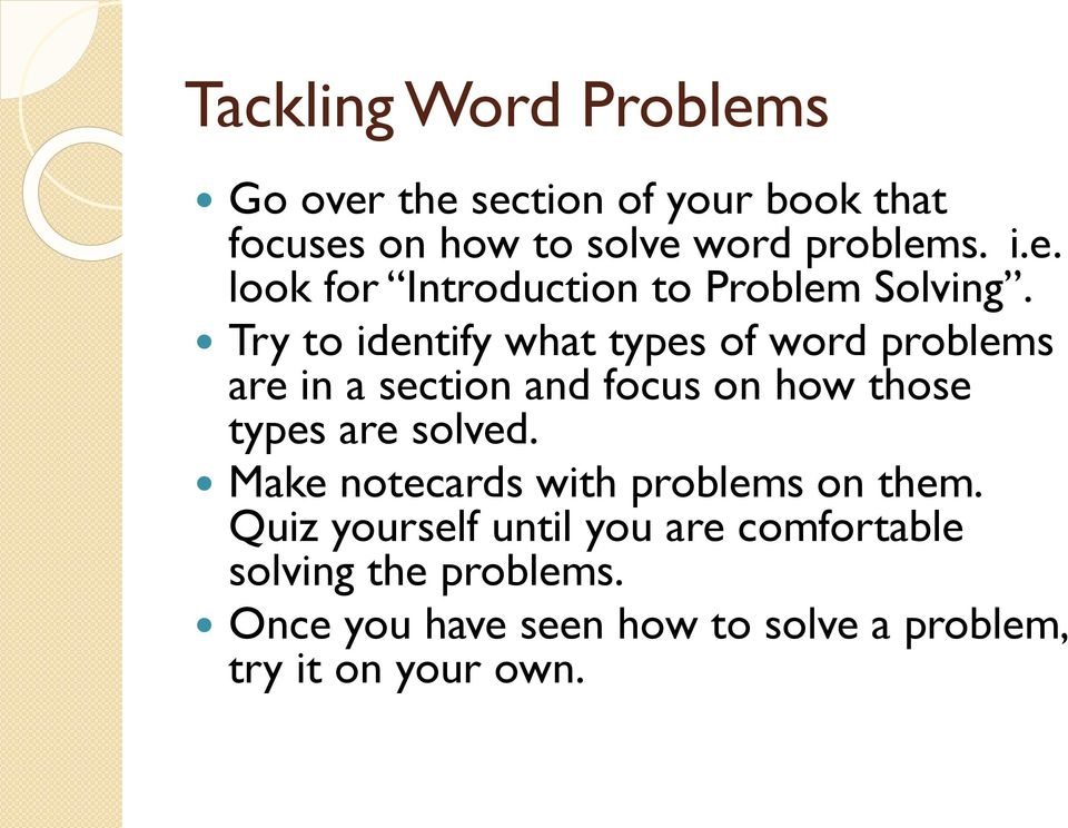 Try to identify what types of word problems are in a section and focus on how those types are solved.