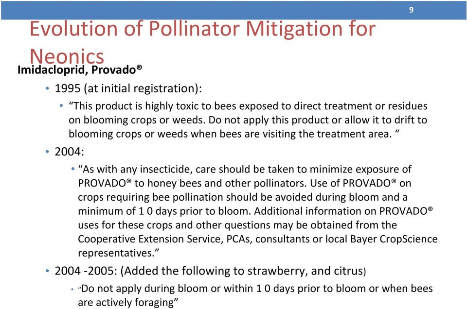 2004: As with any insecticide, care should be taken to minimize exposure of PROVADO to honey bees and other pollinators.