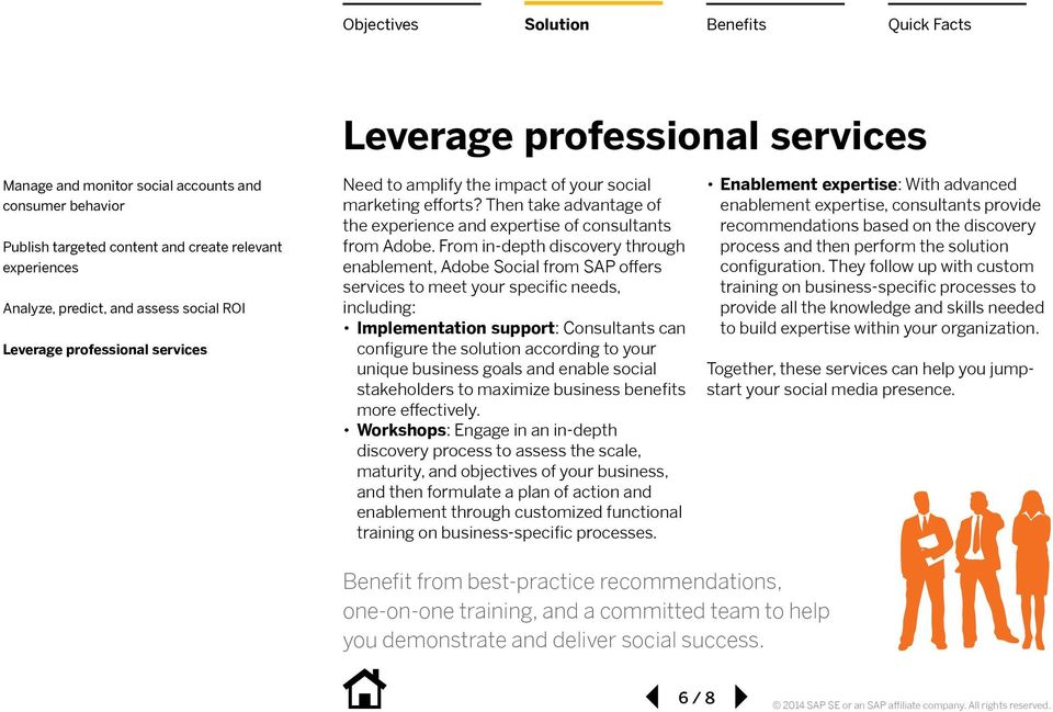 From in-depth discovery through enablement, Adobe Social from SAP offers services to meet your specific needs, including: Implementation support: Consultants can configure the solution according to