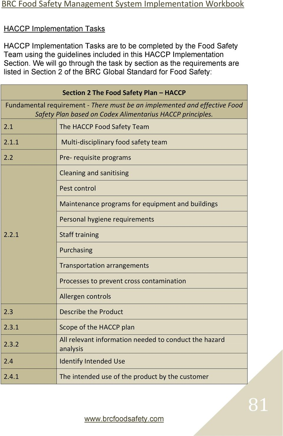 must be an implemented and effective Food Safety Plan based on Codex Alimentarius HACCP principles. 2.1 The HACCP Food Safety Team 2.1.1 Multi-disciplinary food safety team 2.