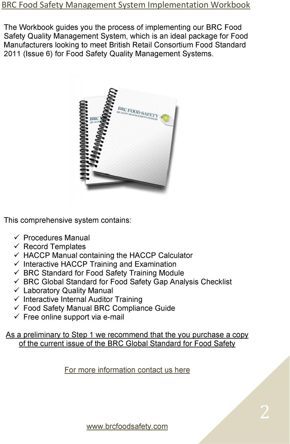 This comprehensive system contains: Procedures Manual Record Templates HACCP Manual containing the HACCP Calculator Interactive HACCP Training and Examination BRC Standard for Food Safety Training