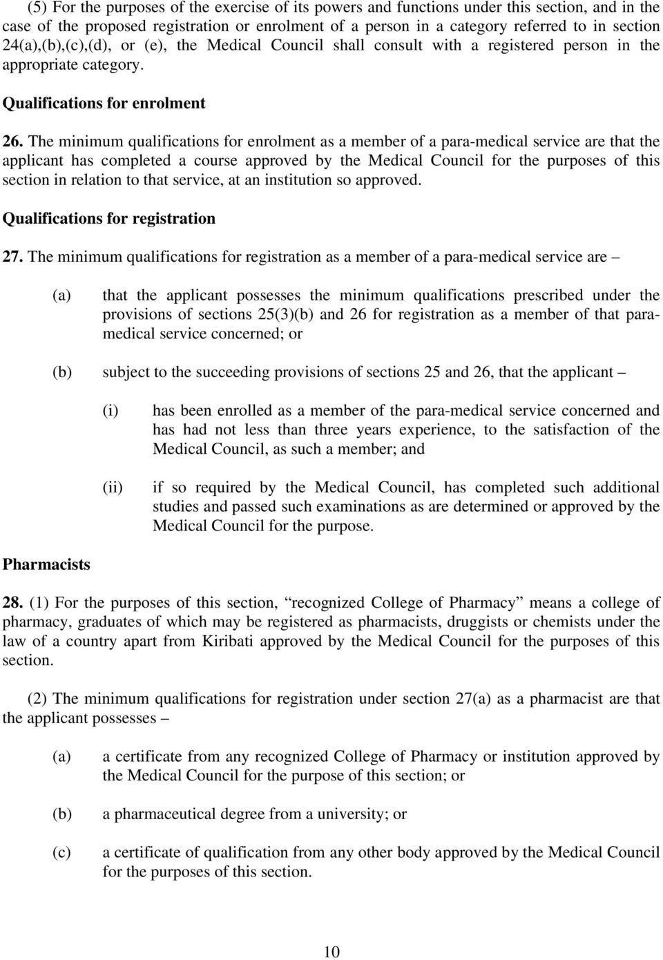 The minimum qualifications for enrolment as a member of a para-medical service are that the applicant has completed a course approved by the Medical Council for the purposes of this section in
