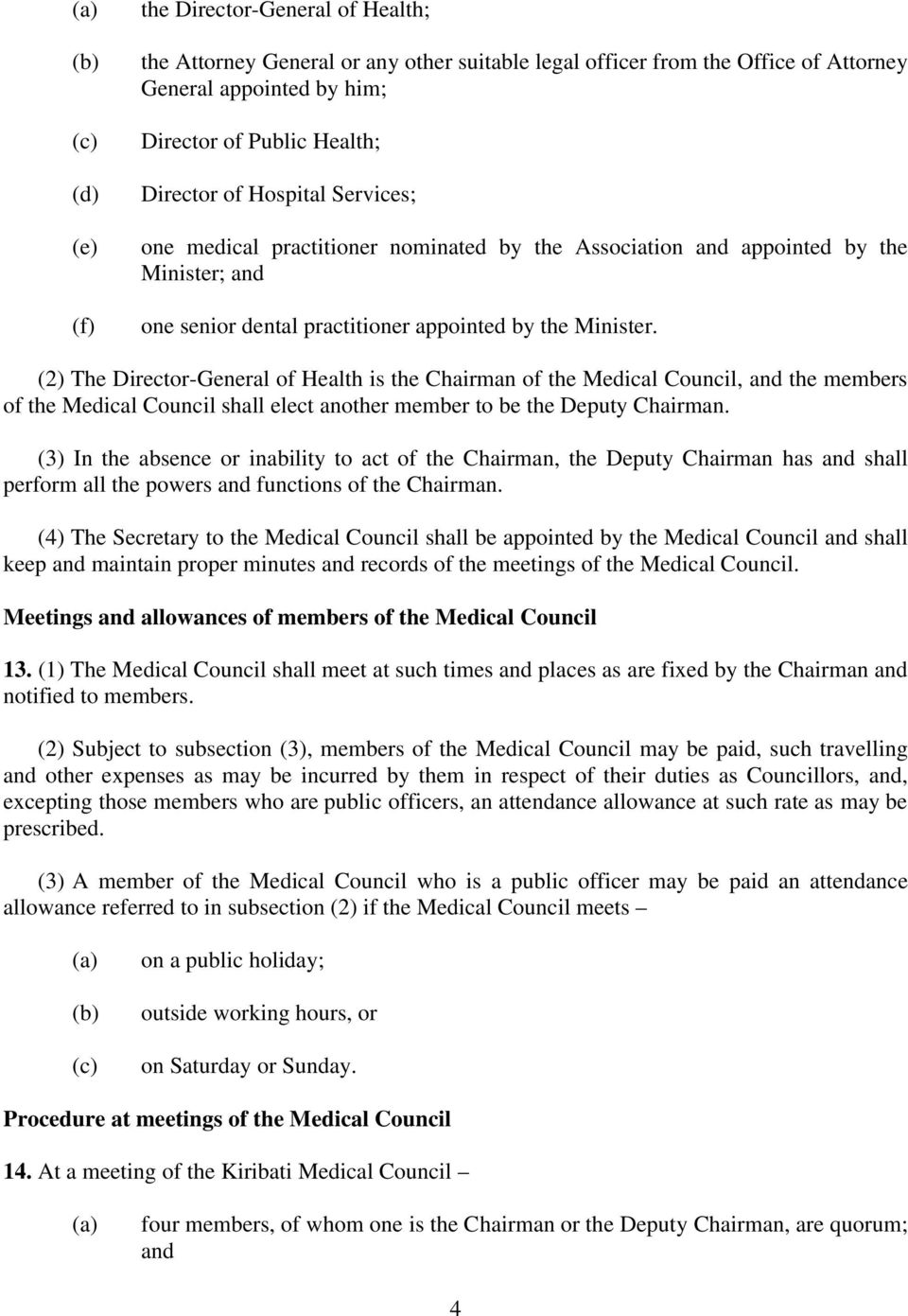 (2) The Director-General of Health is the Chairman of the Medical Council, and the members of the Medical Council shall elect another member to be the Deputy Chairman.