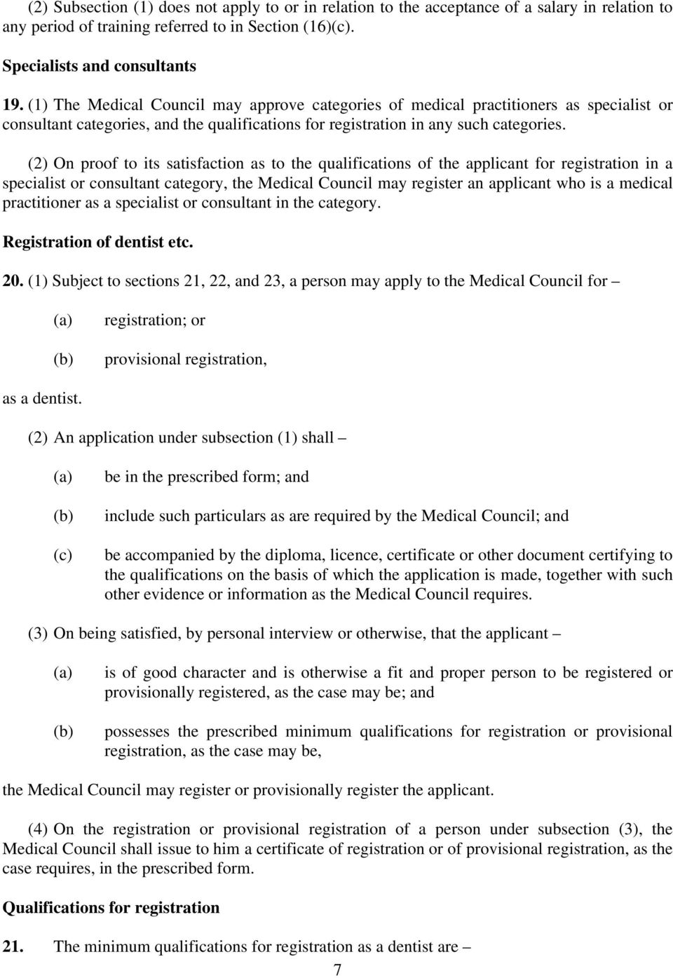 (2) On proof to its satisfaction as to the qualifications of the applicant for registration in a specialist or consultant category, the Medical Council may register an applicant who is a medical