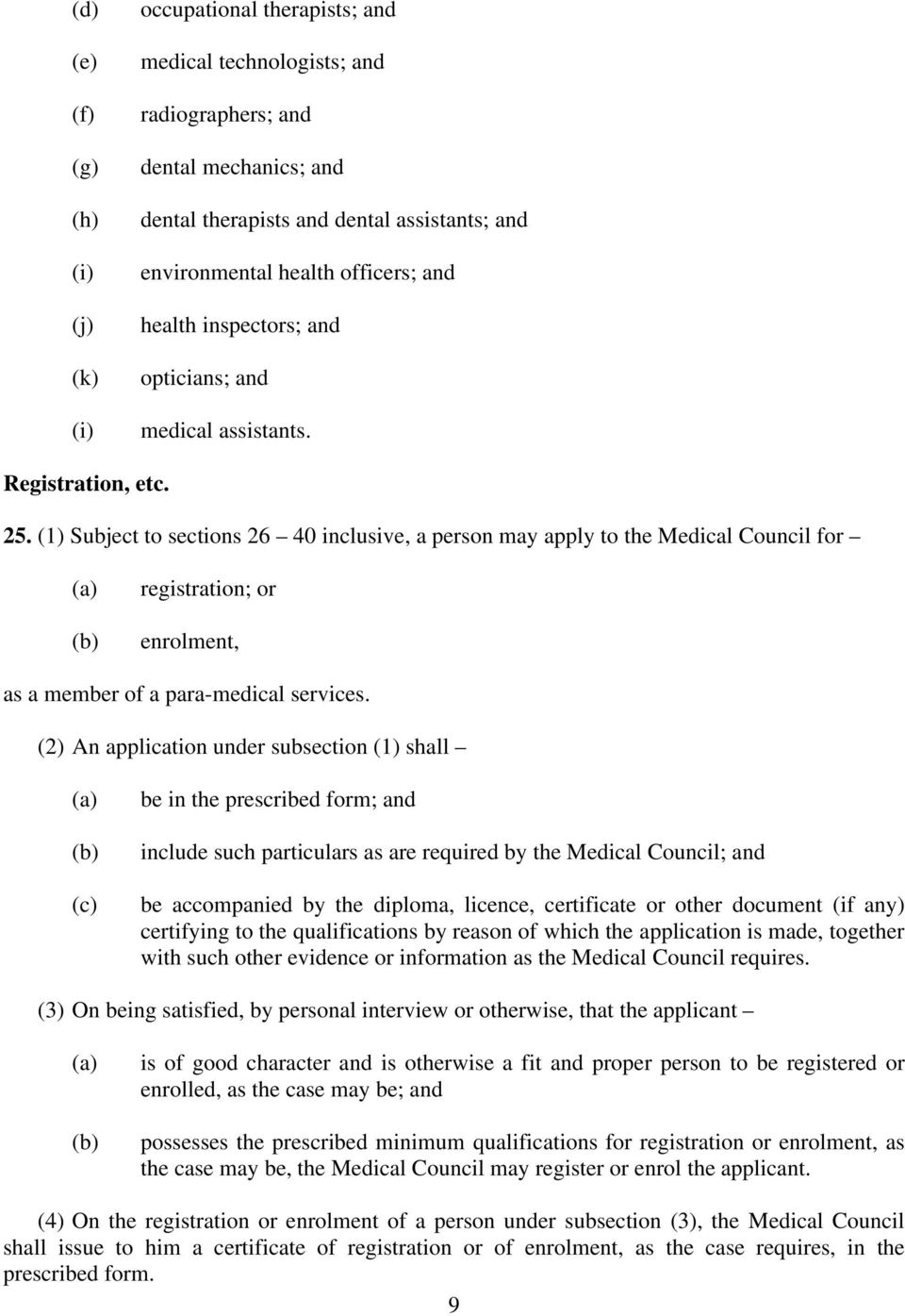 (1) Subject to sections 26 40 inclusive, a person may apply to the Medical Council for registration; or enrolment, as a member of a para-medical services.