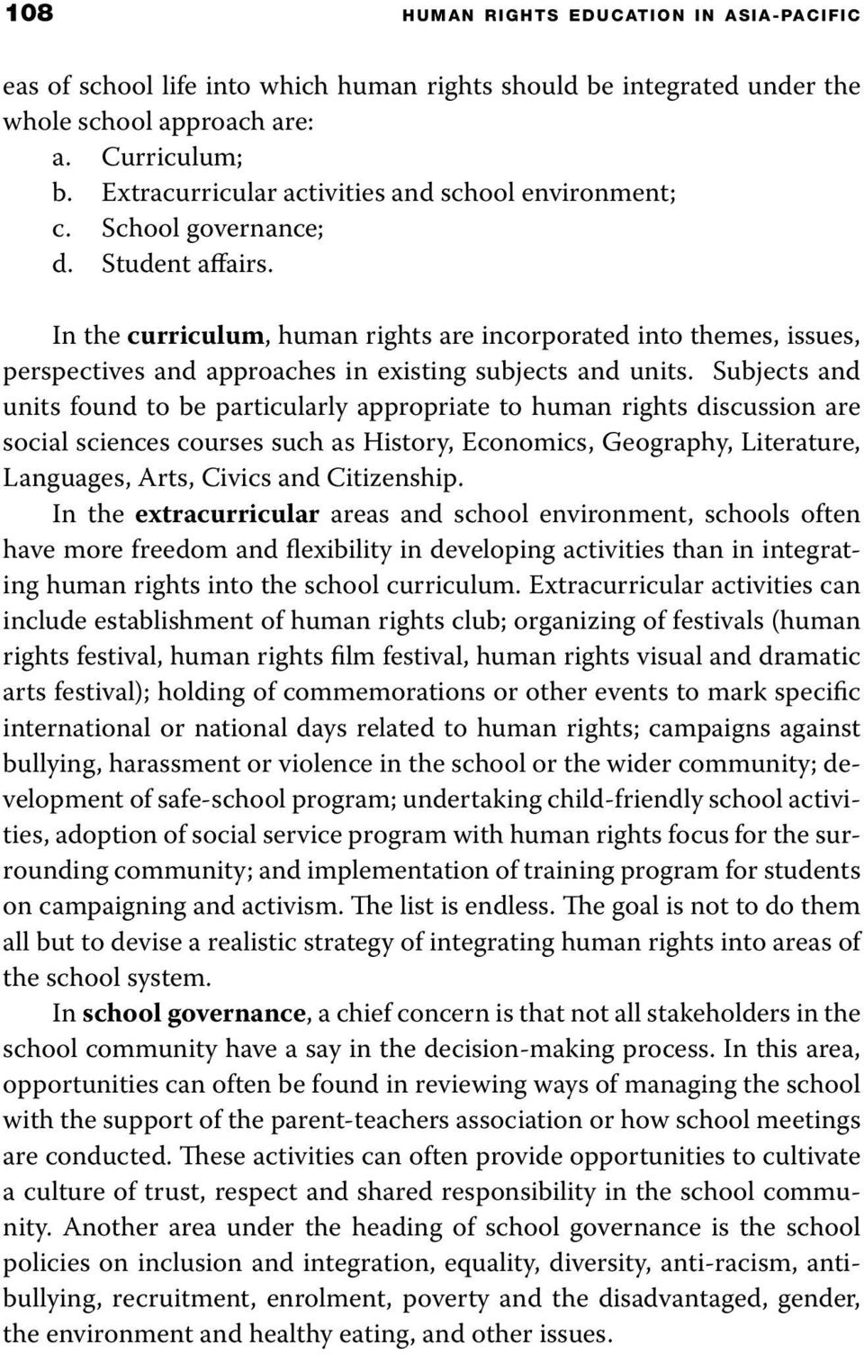 In the curriculum, human rights are incorporated into themes, issues, perspectives and approaches in existing subjects and units.