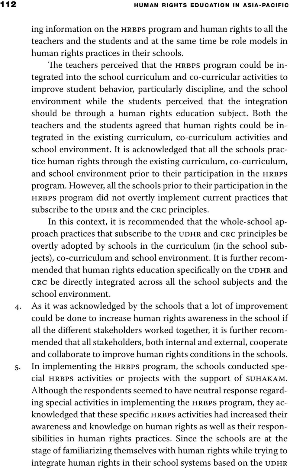 The teachers perceived that the hrbps program could be integrated into the school curriculum and co-curricular activities to improve student behavior, particularly discipline, and the school