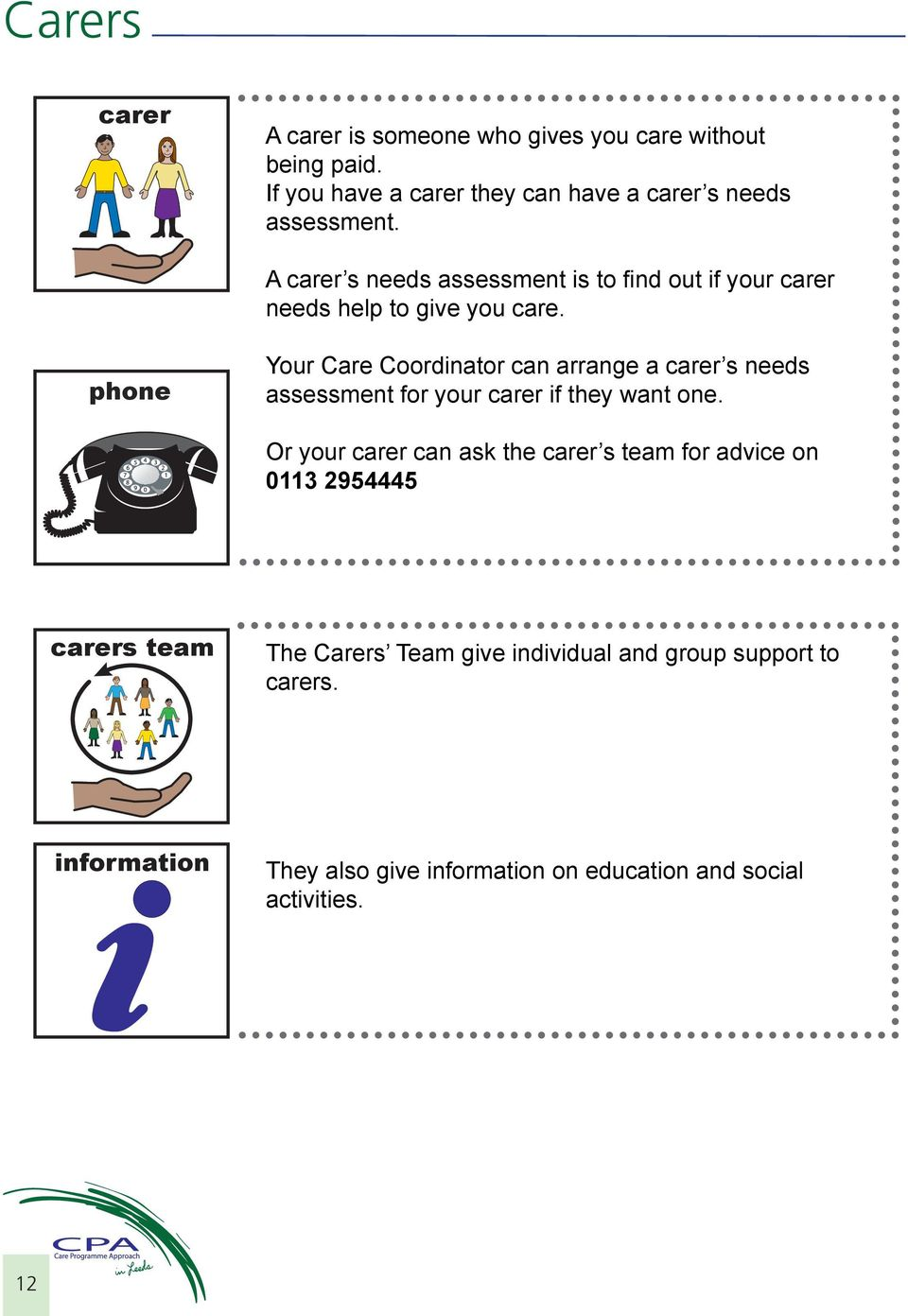 phone Your Care Coordinator can arrange a carer s needs assessment for your carer if they want one.