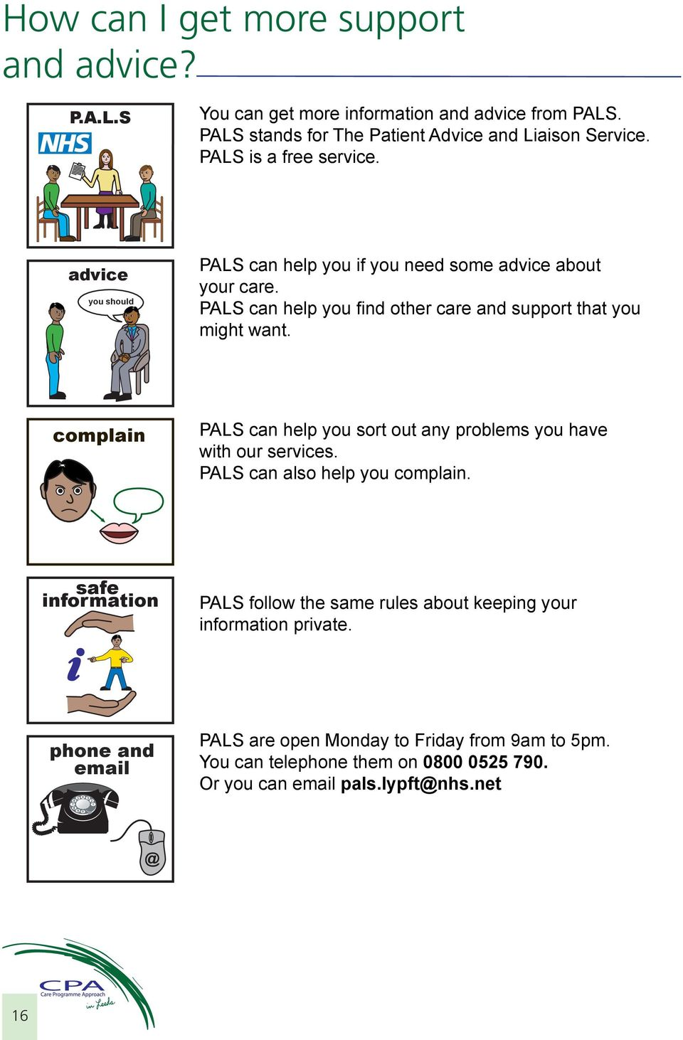 PALS can help you find other care and support that you might want. complain PALS can help you sort out any problems you have with our services.