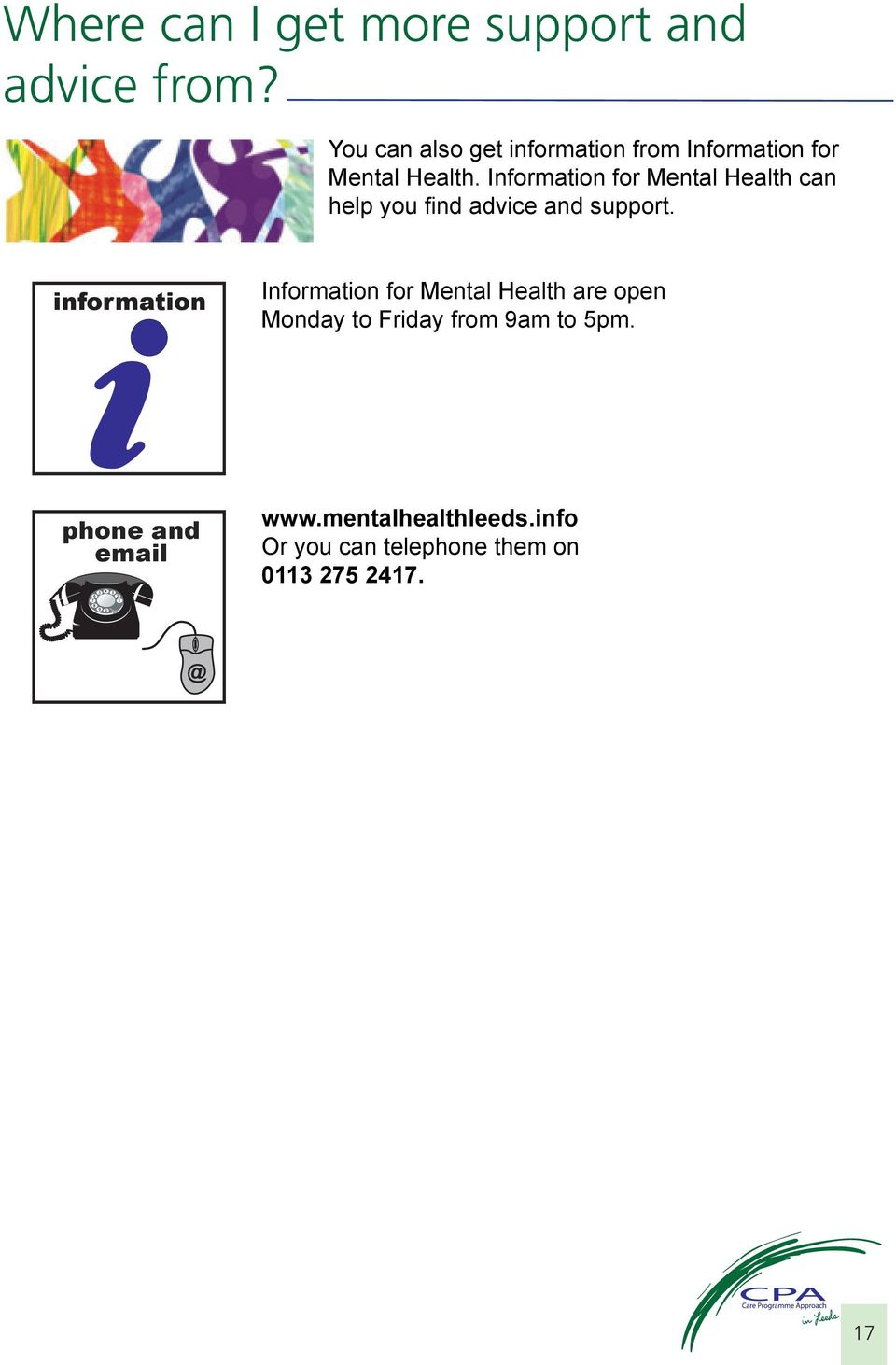 Information for Mental Health can help you find advice and support.