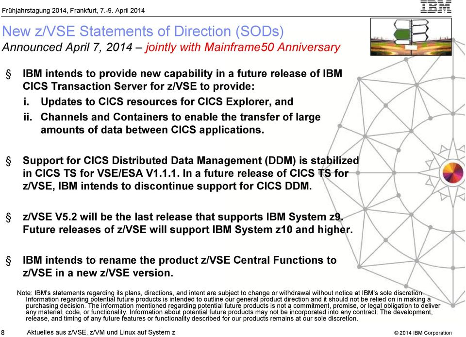 Support for CICS Distributed Data Management (DDM) is stabilized in CICS TS for VSE/ESA V1.1.1. In a future release of CICS TS for z/vse, IBM intends to discontinue support for CICS DDM. z/vse V5.