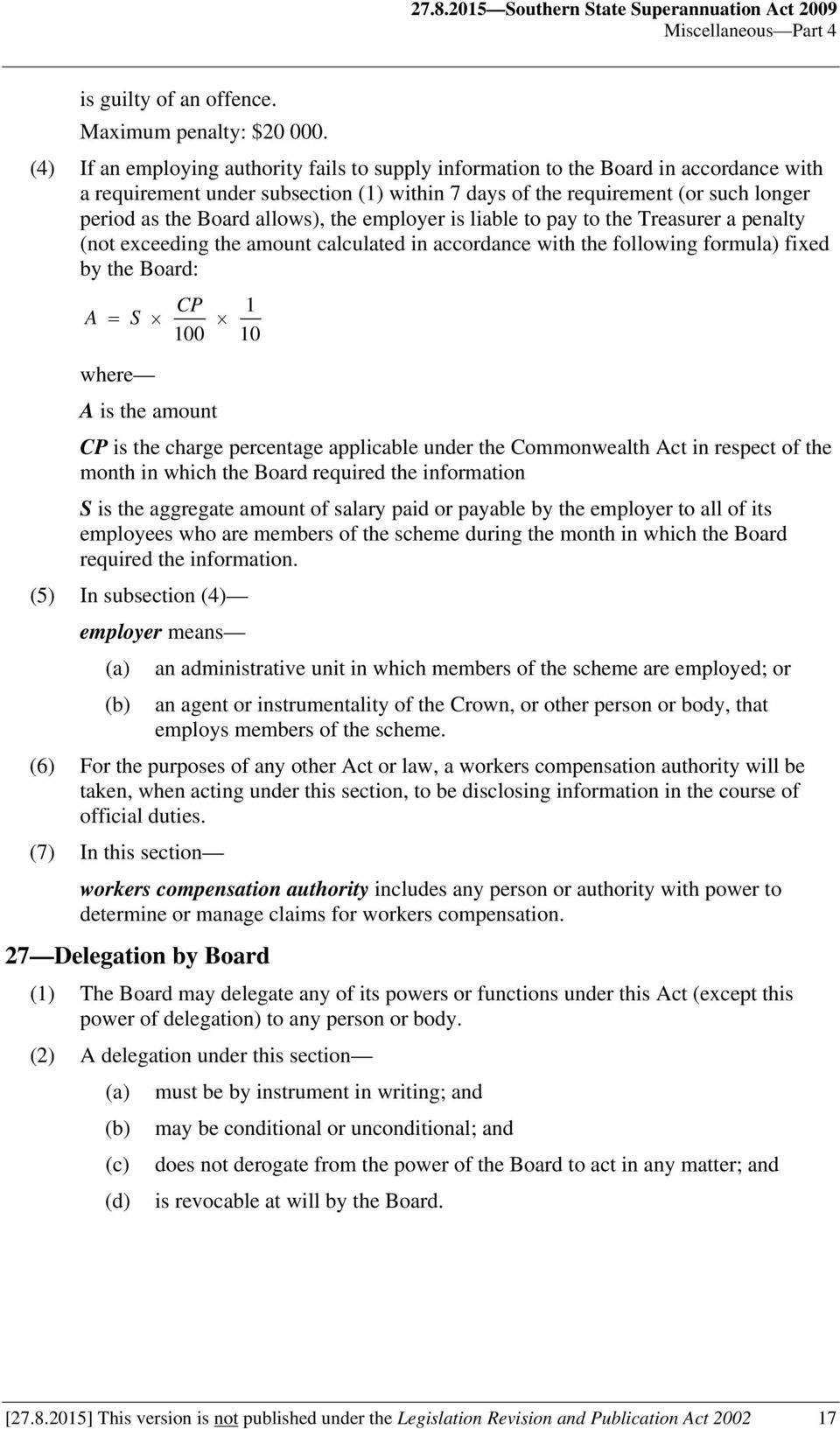 allows), the employer is liable to pay to the Treasurer a penalty (not exceeding the amount calculated in accordance with the following formula) fixed by the Board: CP 1 A = S 100 10 where A is the