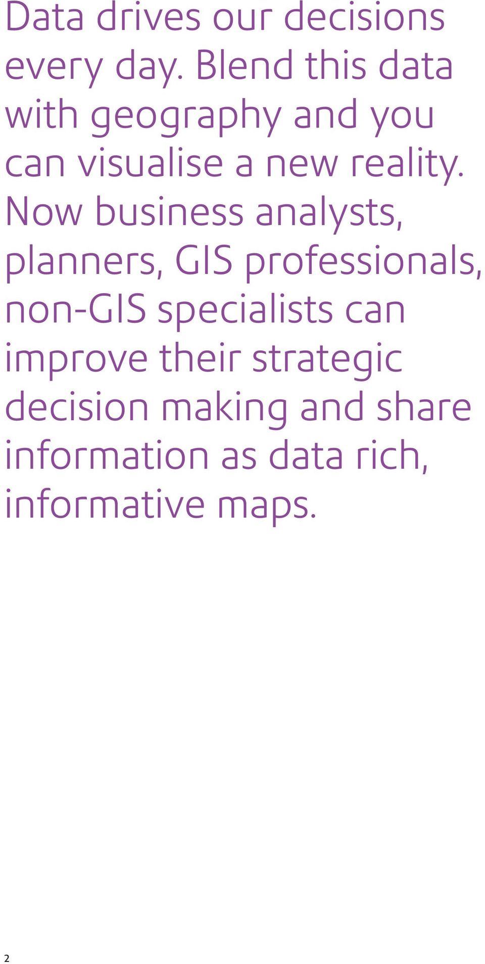 Now business analysts, planners, GIS professionals, non-gis