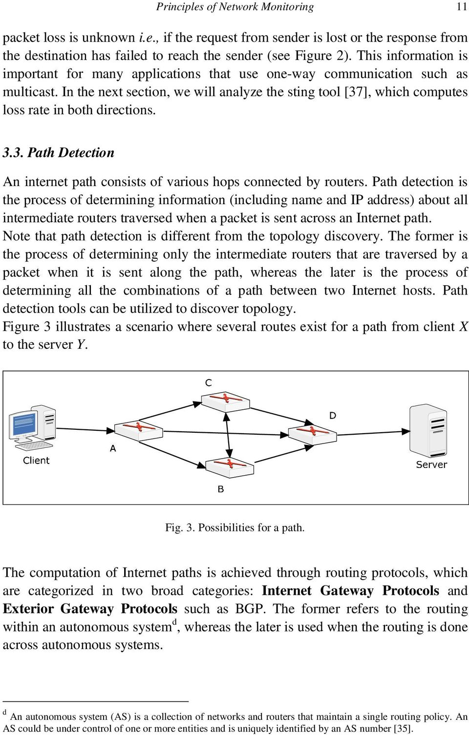 In the next section, we will analyze the sting tool [37], which computes loss rate in both directions. 3.3. Path Detection An internet path consists of various hops connected by routers.