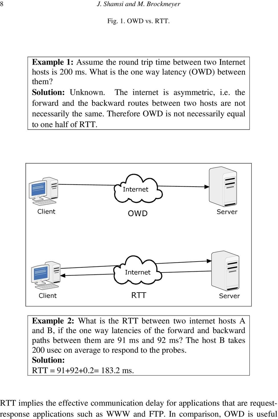 Example 2: What is the RTT between two internet hosts A and B, if the one way latencies of the forward and backward paths between them are 91 ms and 92 ms?