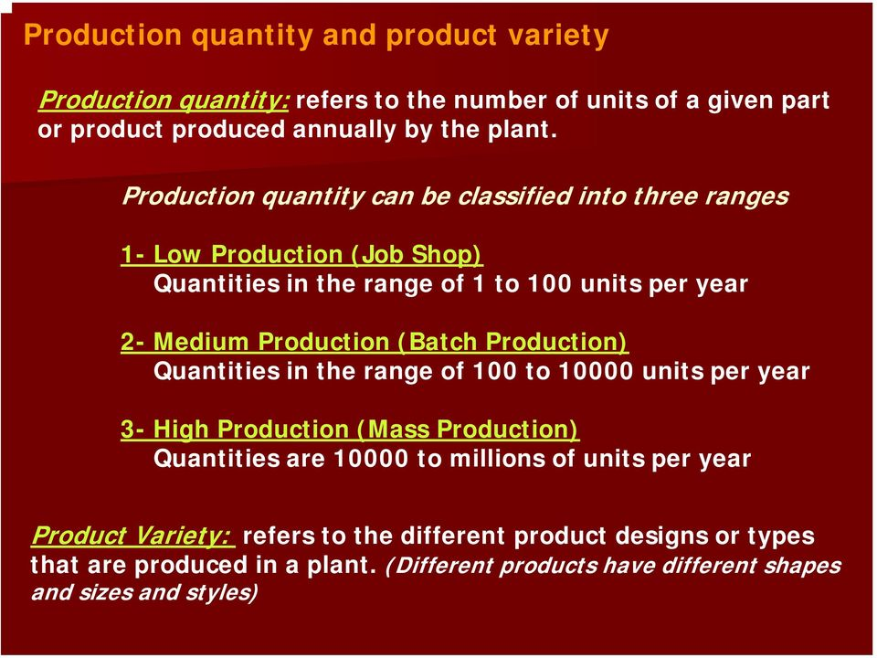 (Batch Production) Quantities in the range of 100 to 10000 units per year 3- High Production (Mass Production) Quantities are 10000 to millions of units per