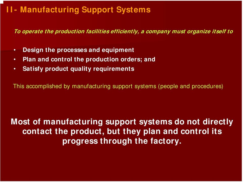 quality requirements This accomplished by manufacturing support systems (people and procedures) Most of