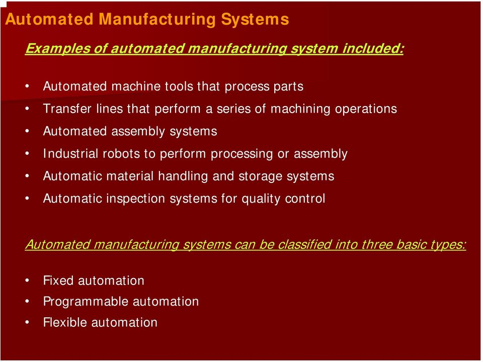 processing or assembly Automatic material handling and storage systems Automatic inspection systems for quality control