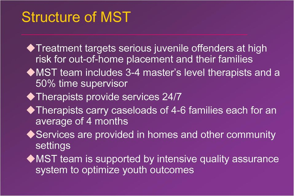 24/7 Therapists carry caseloads of 4-6 families each for an average of 4 months Services are provided in homes