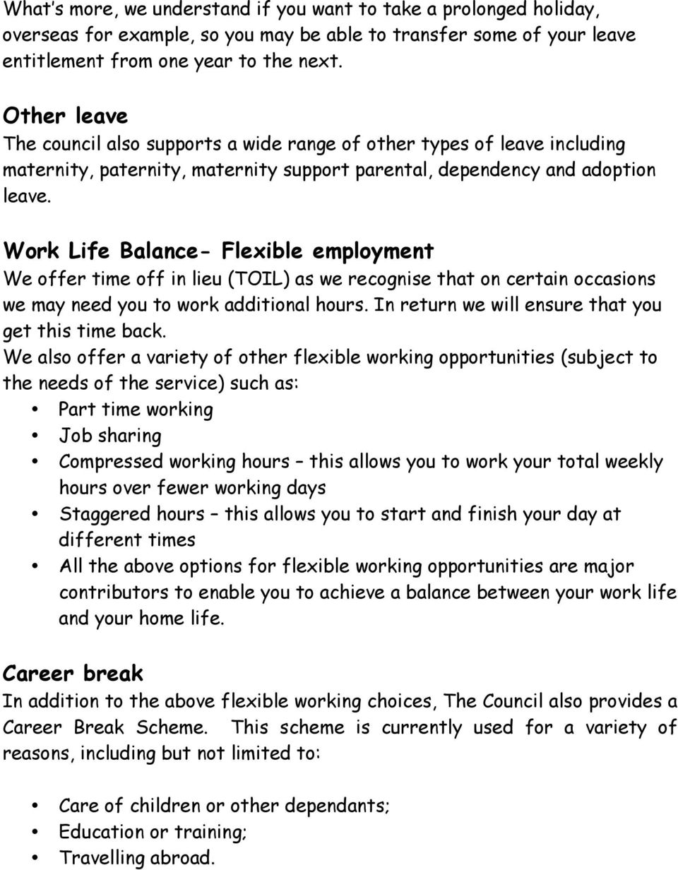 Work Life Balance- Flexible employment We offer time off in lieu (TOIL) as we recognise that on certain occasions we may need you to work additional hours.
