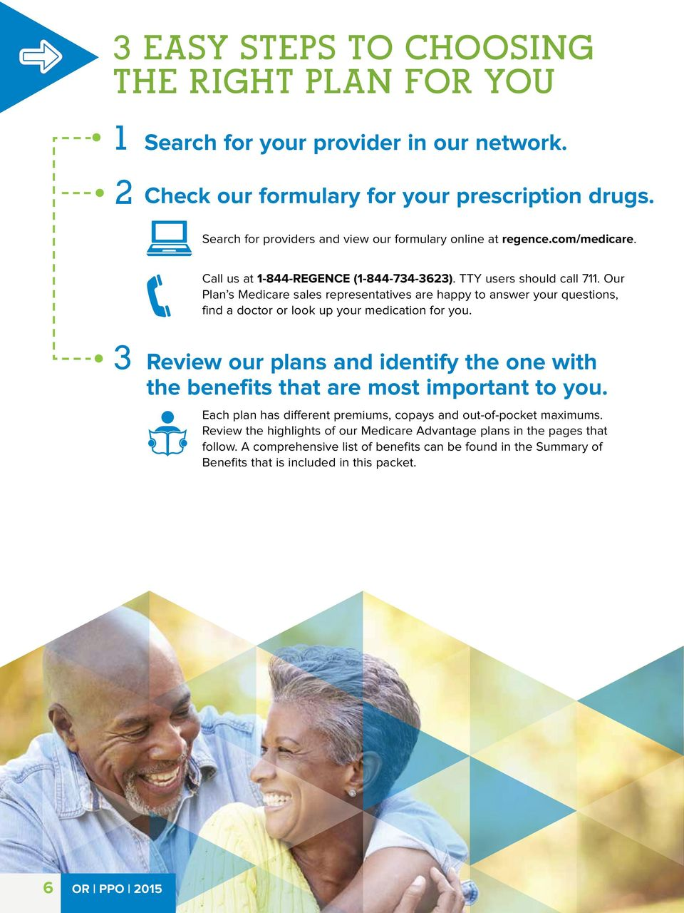 Our Plan s Medicare sales representatives are happy to answer your questions, find a doctor or look up your medication for you.