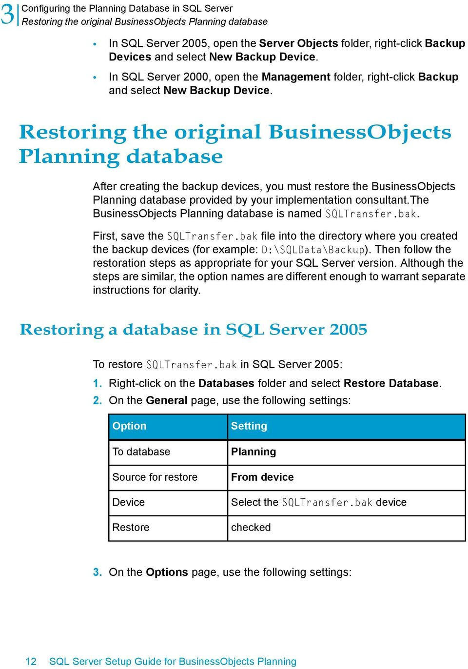 Restoring the original BusinessObjects Planning database After creating the backup devices, you must restore the BusinessObjects Planning database provided by your implementation consultant.