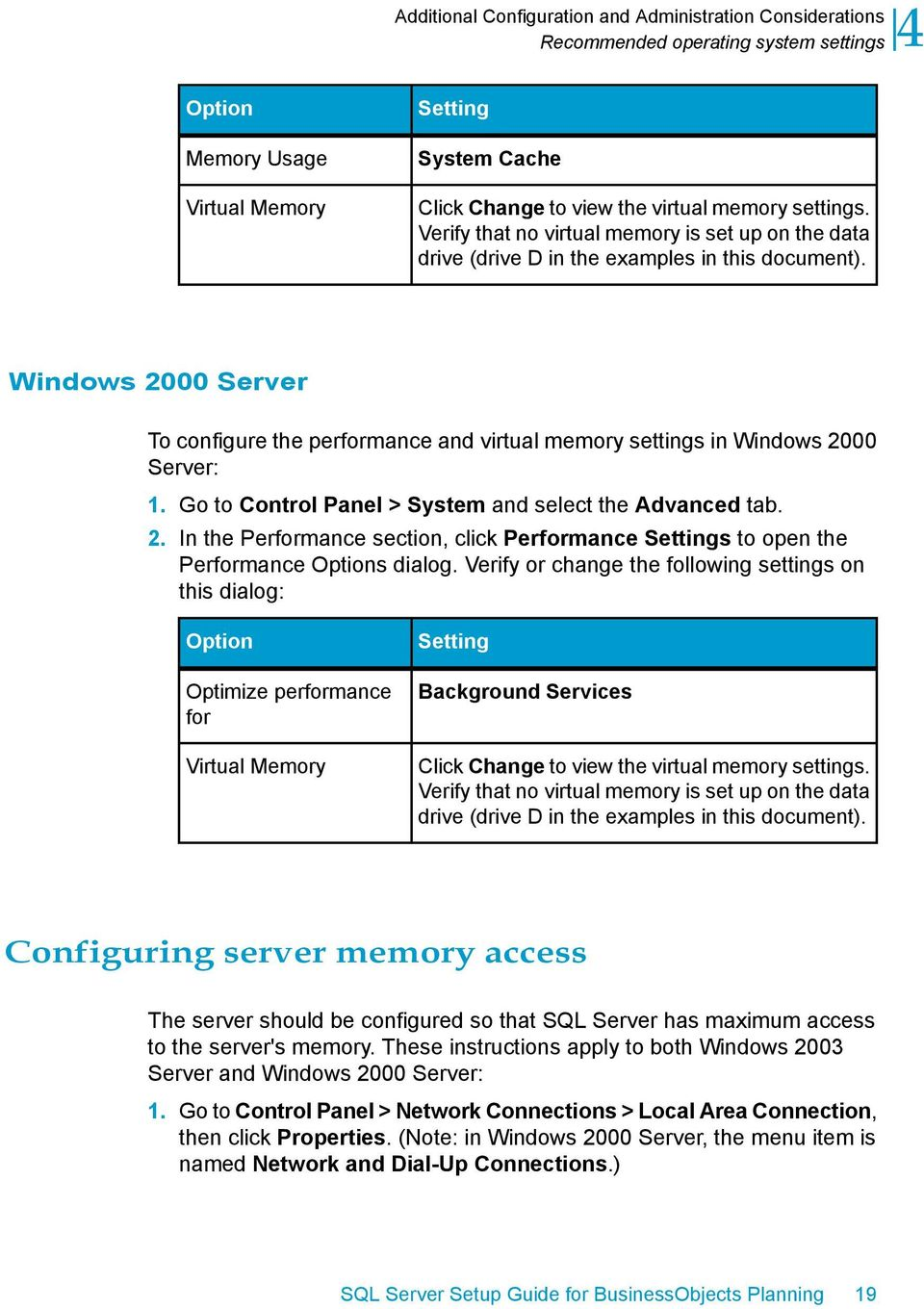 Windows 2000 Server To configure the performance and virtual memory settings in Windows 2000 Server: 1. Go to Control Panel > System and select the Advanced tab. 2. In the Performance section, click Performance Settings to open the Performance Options dialog.