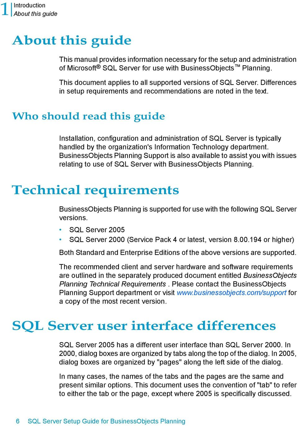 Who should read this guide Installation, configuration and administration of SQL Server is typically handled by the organization's Information Technology department.