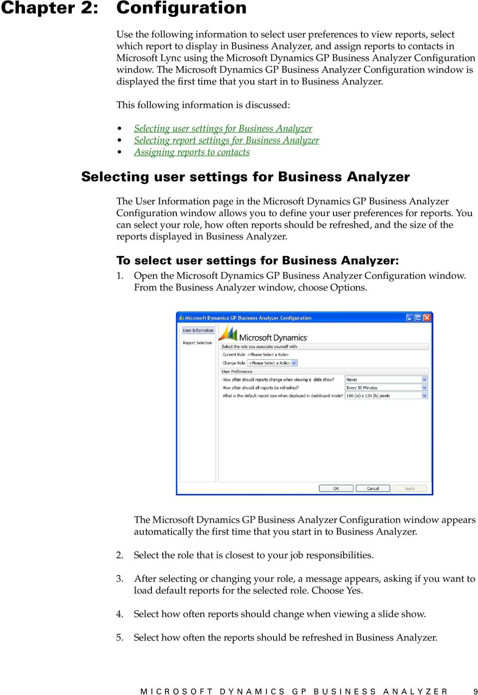 The Microsoft Dynamics GP Business Analyzer Configuration window is displayed the first time that you start in to Business Analyzer.