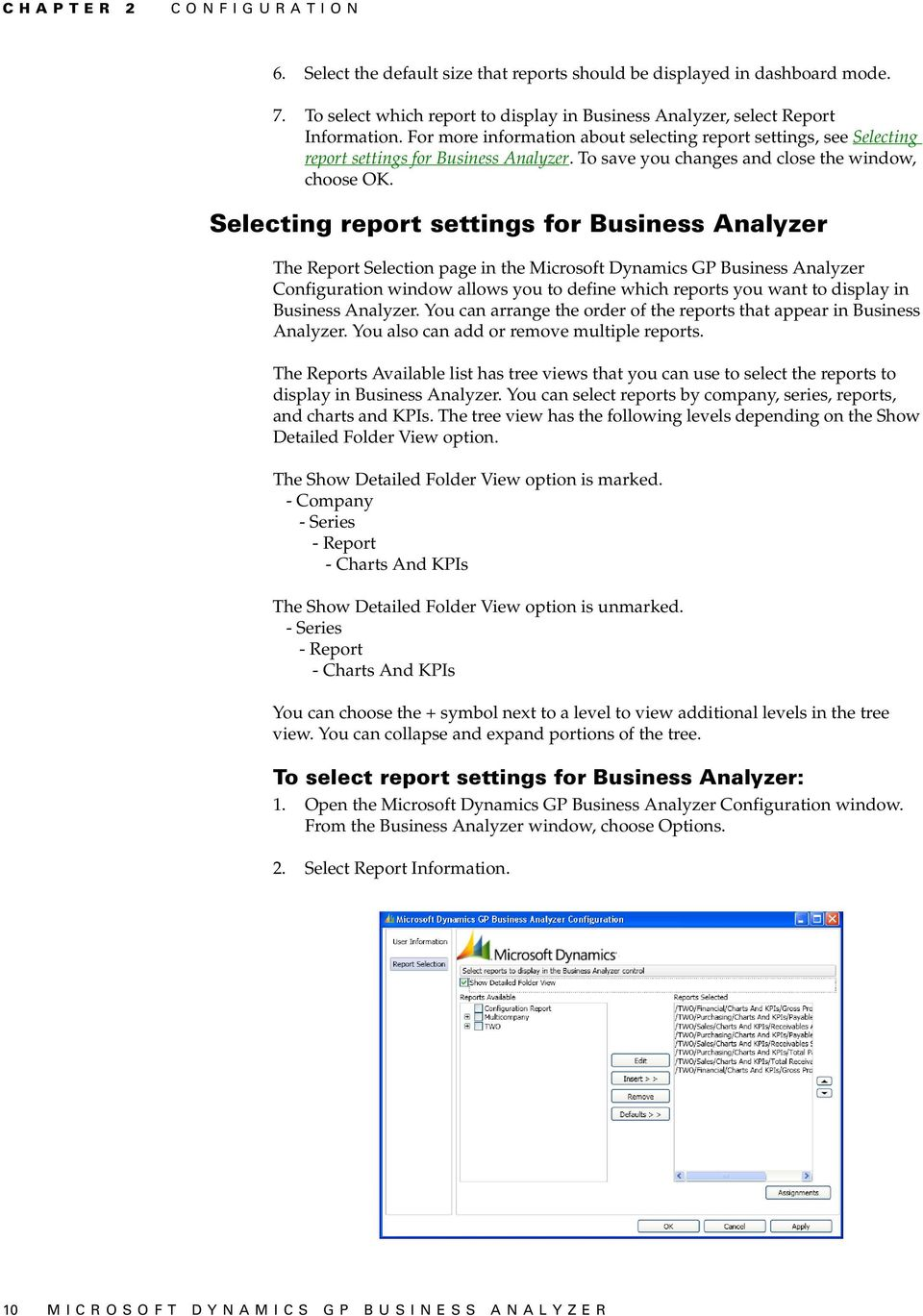 Selecting report settings for Business Analyzer The Report Selection page in the Microsoft Dynamics GP Business Analyzer Configuration window allows you to define which reports you want to display in