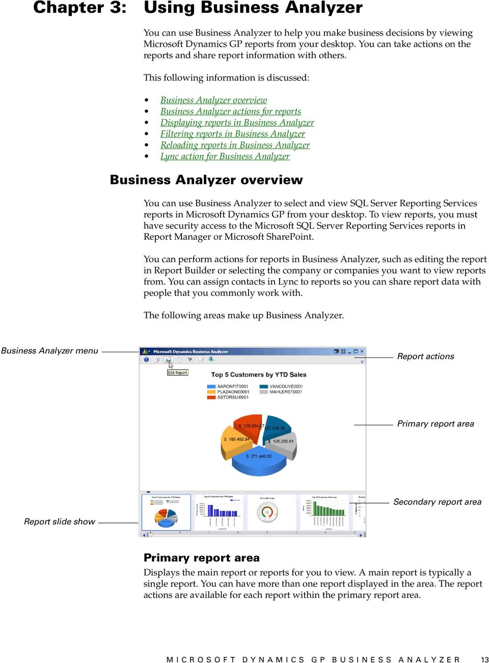 This following information is discussed: Business Analyzer overview Business Analyzer actions for reports Displaying reports in Business Analyzer Filtering reports in Business Analyzer Reloading