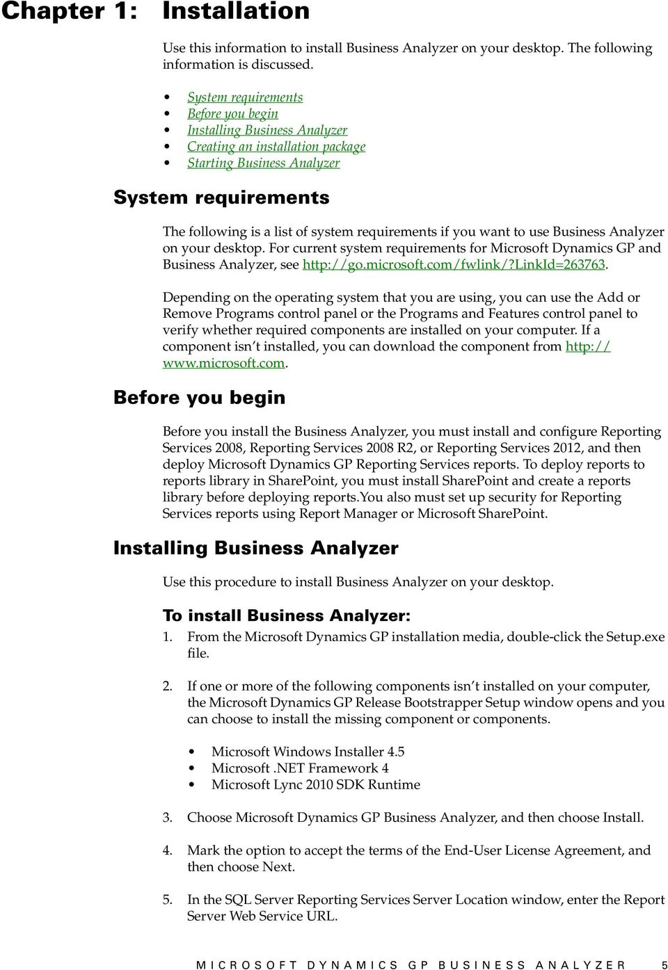 want to use Business Analyzer on your desktop. For current system requirements for Microsoft Dynamics GP and Business Analyzer, see http://go.microsoft.com/fwlink/?linkid=263763.