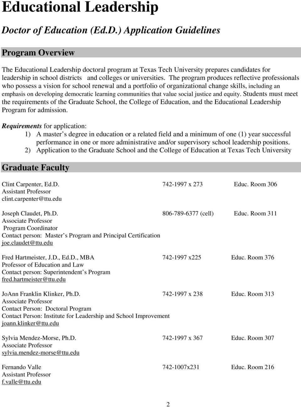 ) Application Guidelines Program Overview The Educational Leadership doctoral program at Texas Tech University prepares candidates for leadership in school districts and colleges or universities.
