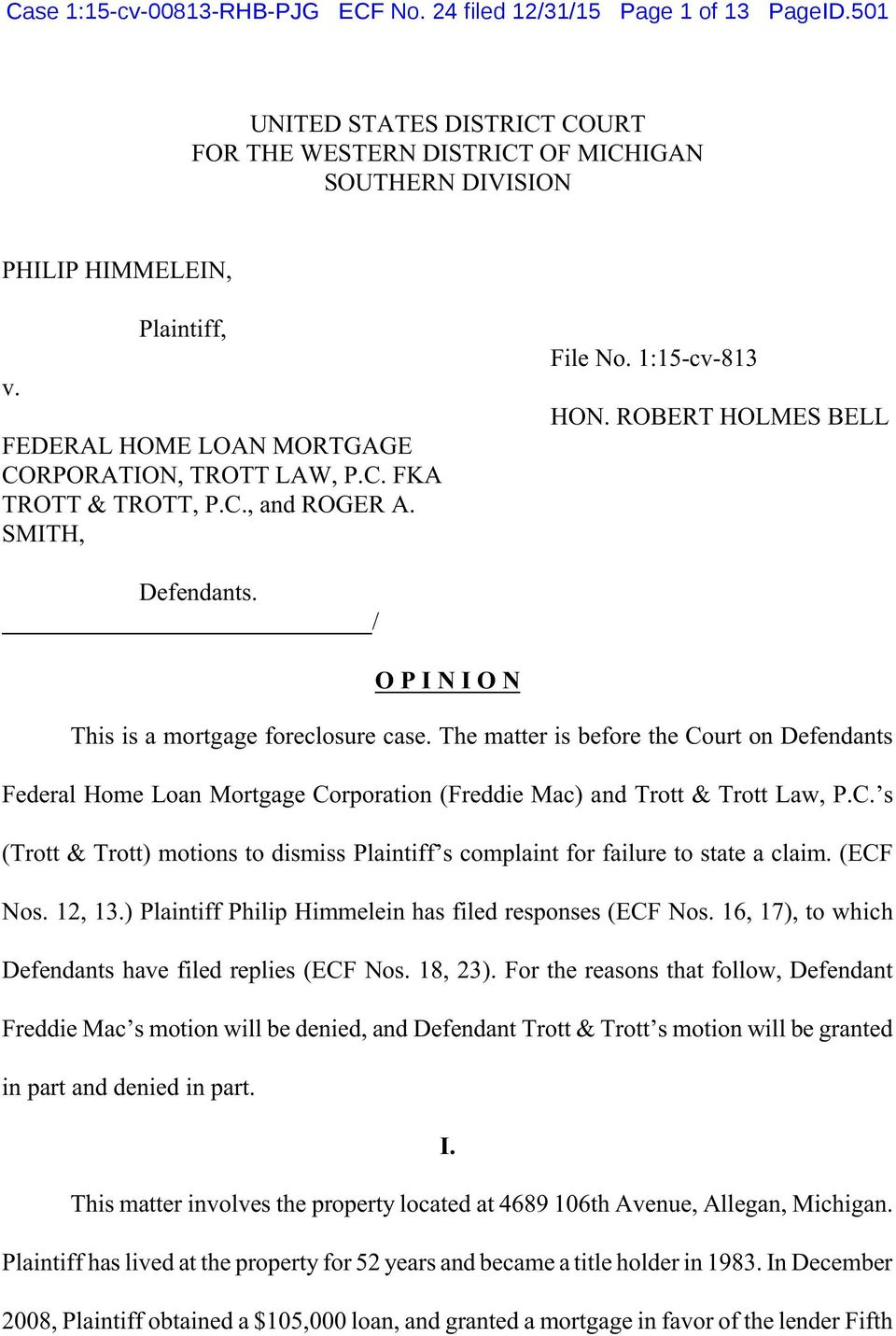 / O P I N I O N This is a mortgage foreclosure case. The matter is before the Court on Defendants Federal Home Loan Mortgage Corporation (Freddie Mac) and Trott & Trott Law, P.C. s (Trott & Trott) motions to dismiss Plaintiff s complaint for failure to state a claim.