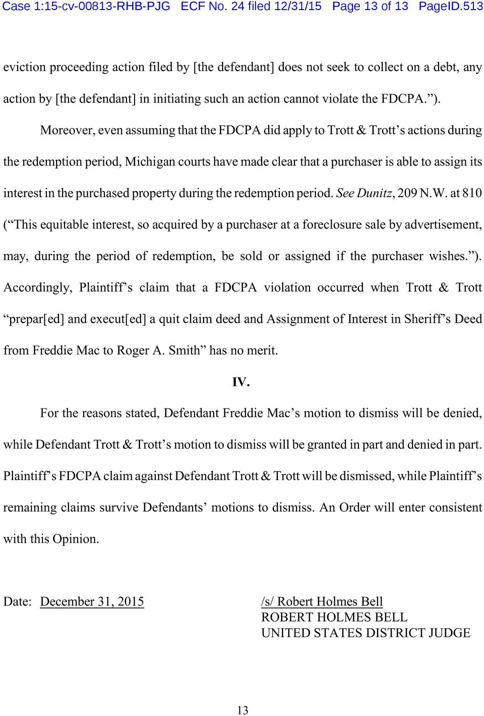 Moreover, even assuming that the FDCPA did apply to Trott & Trott s actions during the redemption period, Michigan courts have made clear that a purchaser is able to assign its interest in the
