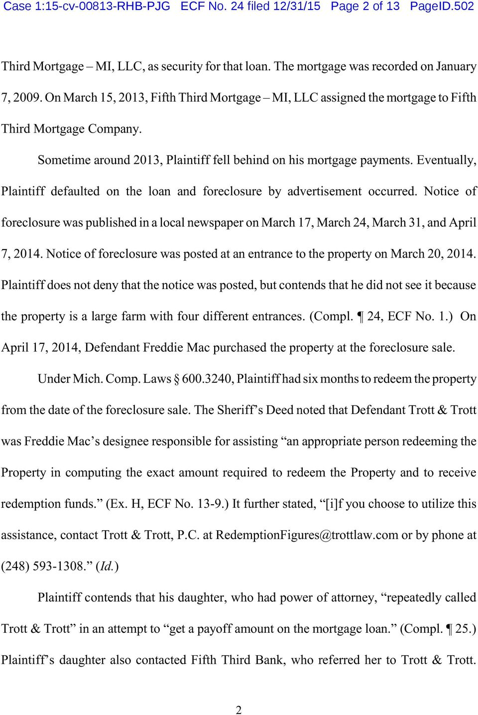 Eventually, Plaintiff defaulted on the loan and foreclosure by advertisement occurred. Notice of foreclosure was published in a local newspaper on March 17, March 24, March 31, and April 7, 2014.