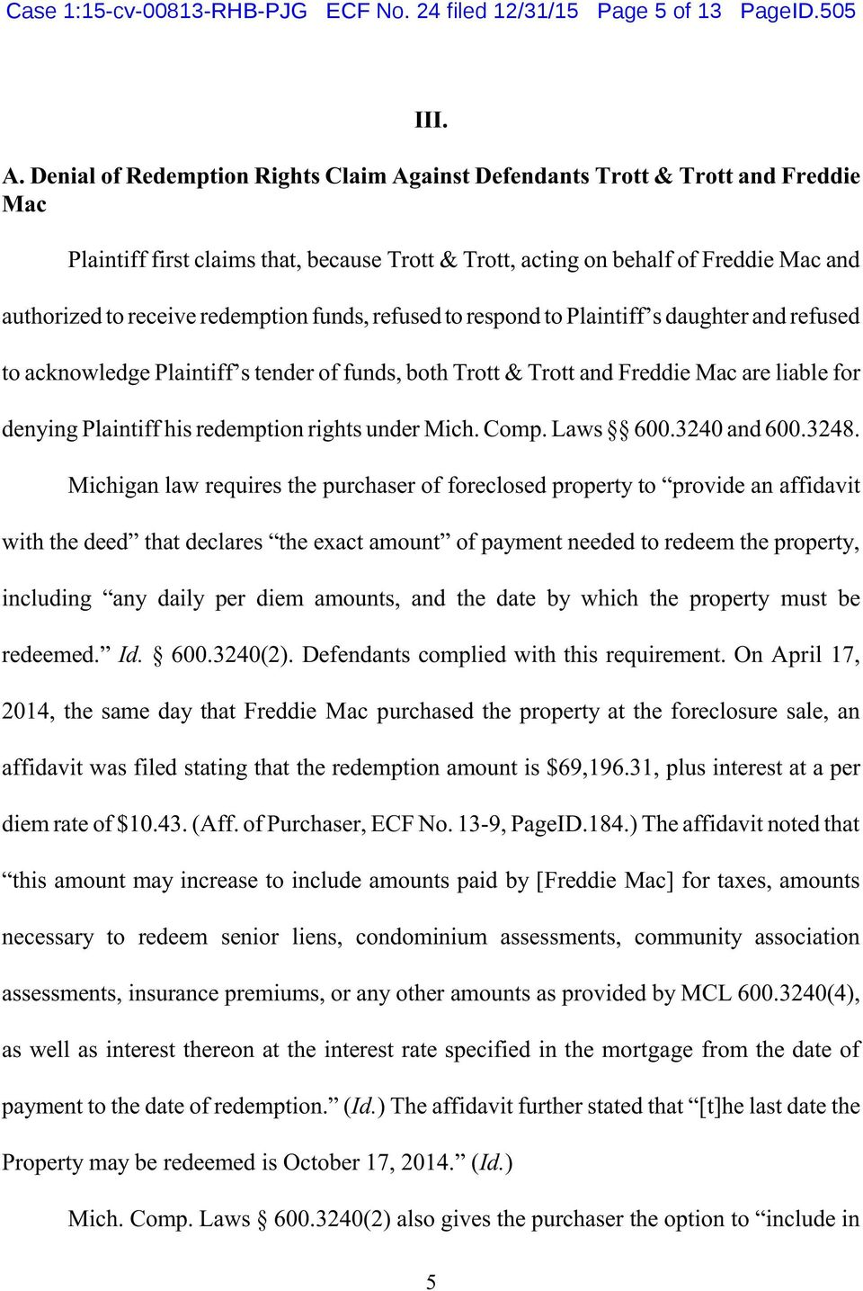redemption funds, refused to respond to Plaintiff s daughter and refused to acknowledge Plaintiff s tender of funds, both Trott & Trott and Freddie Mac are liable for denying Plaintiff his redemption