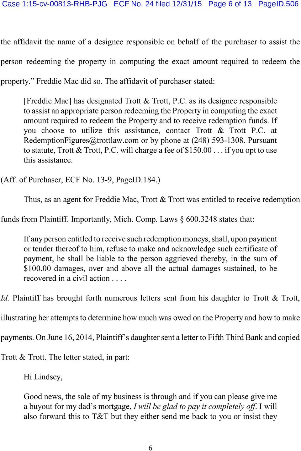 Freddie Mac did so. The affidavit of purchaser stated: [Freddie Mac] has designated Trott & Trott, P.C.