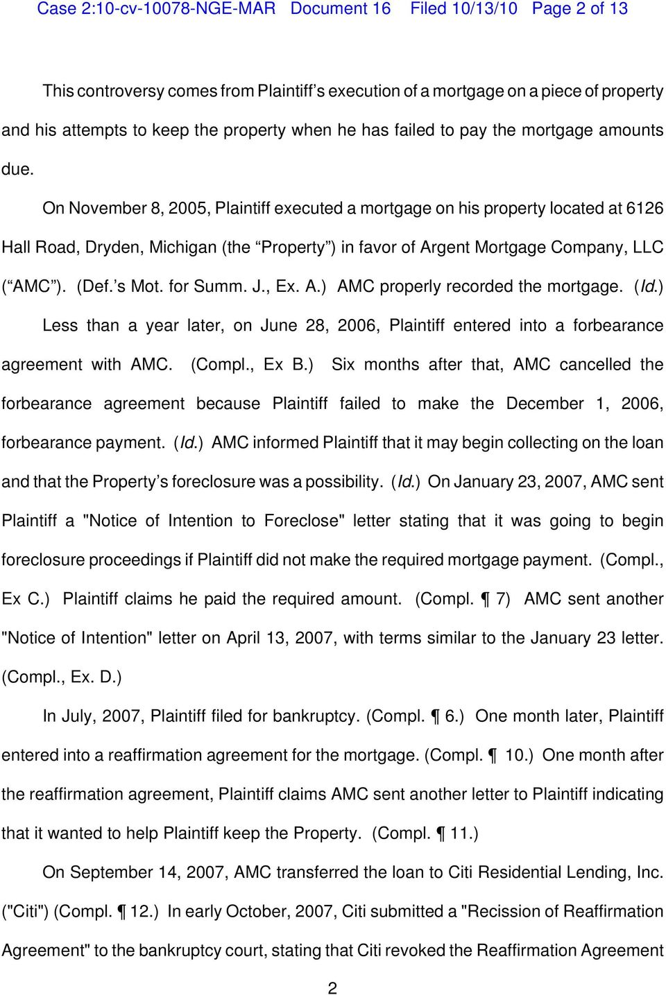 On November 8, 2005, Plaintiff executed a mortgage on his property located at 6126 Hall Road, Dryden, Michigan (the Property ) in favor of Argent Mortgage Company, LLC ( AMC ). (Def. s Mot. for Summ.