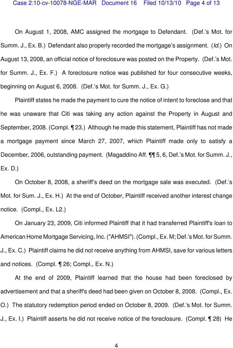) A foreclosure notice was published for four consecutive weeks, beginning on August 6, 2008. (Def. s Mot. for Summ. J., Ex. G.
