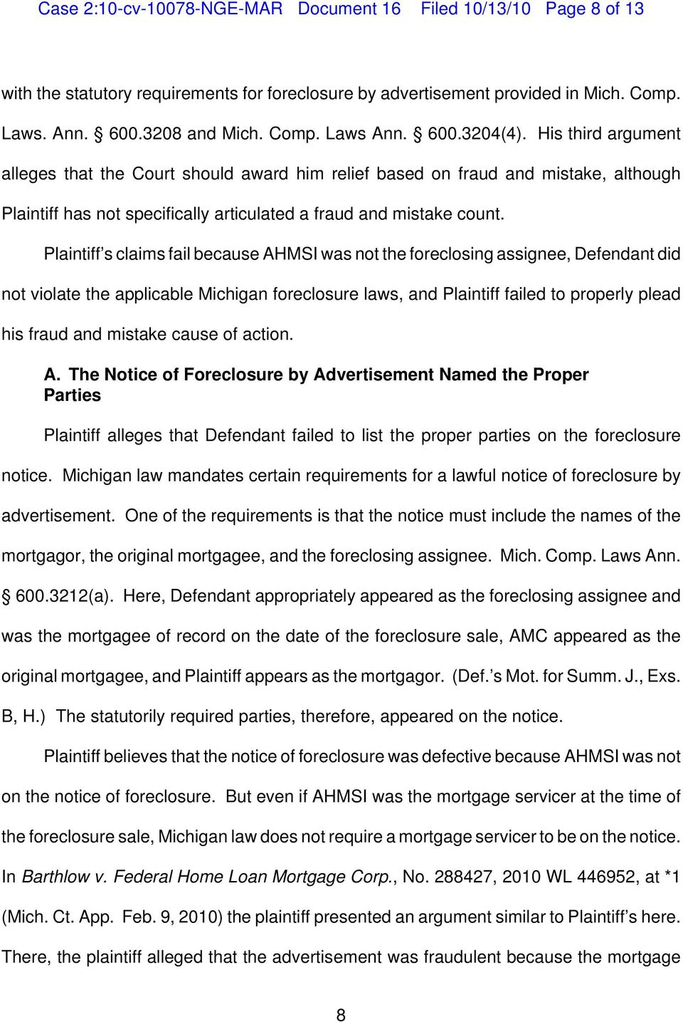 Plaintiff s claims fail because AHMSI was not the foreclosing assignee, Defendant did not violate the applicable Michigan foreclosure laws, and Plaintiff failed to properly plead his fraud and