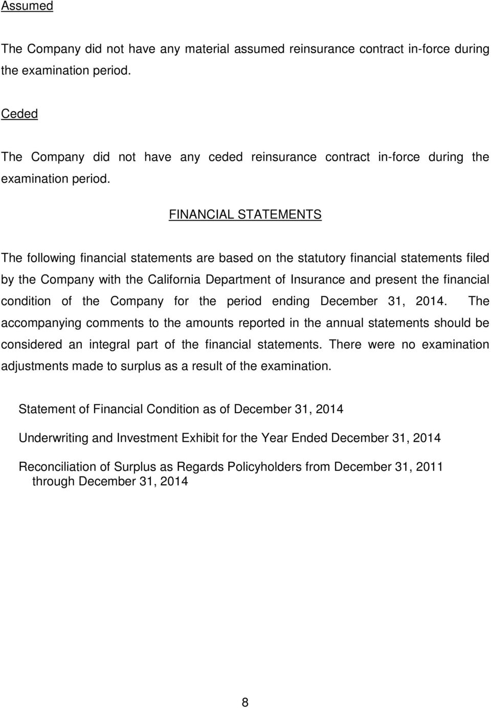 FINANCIAL STATEMENTS The following financial statements are based on the statutory financial statements filed by the Company with the California Department of Insurance and present the financial