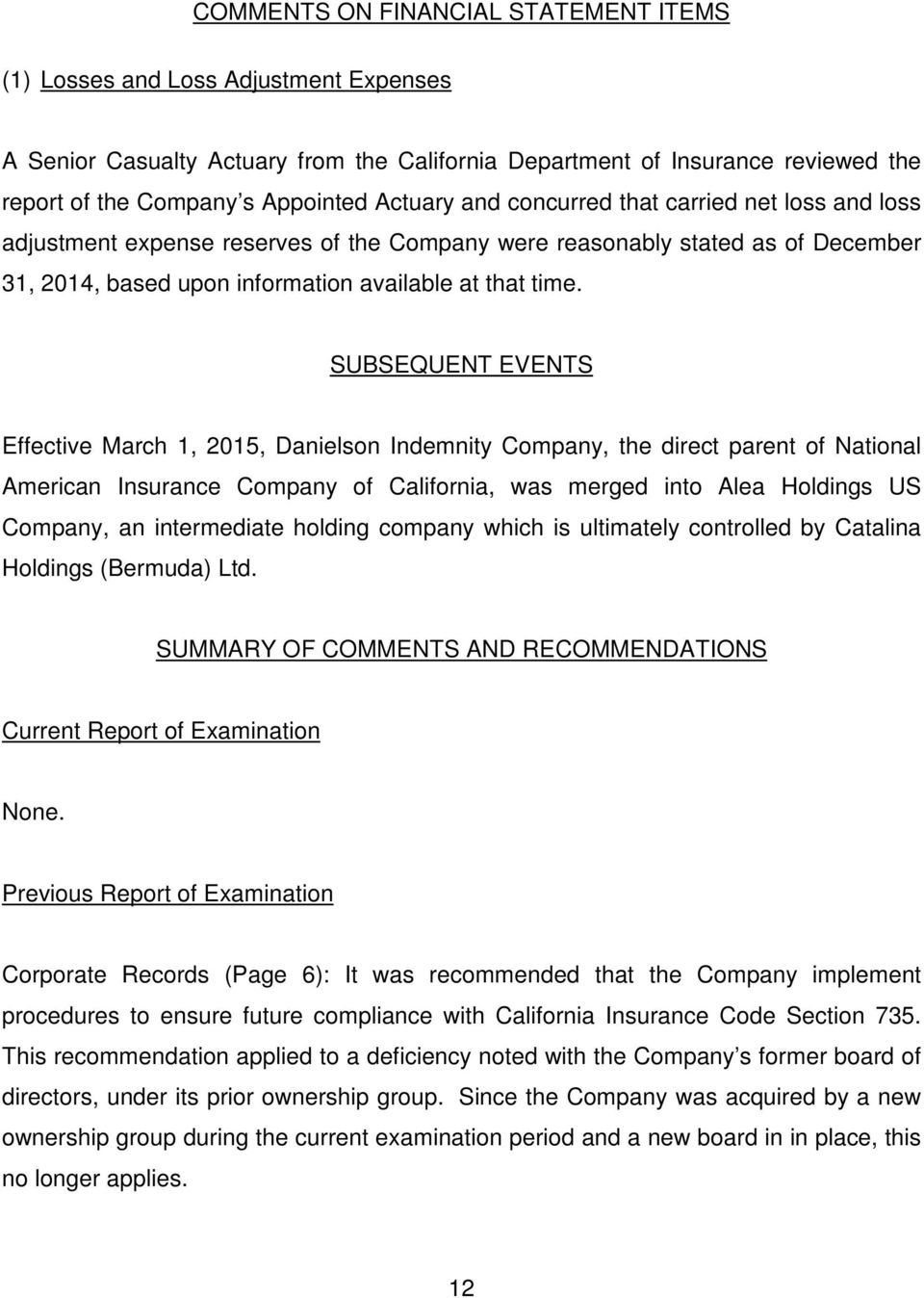 SUBSEQUENT EVENTS Effective March 1, 2015, Danielson Indemnity Company, the direct parent of National American Insurance Company of California, was merged into Alea Holdings US Company, an
