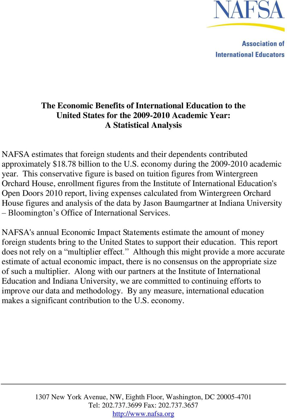 This conservative figure is based on tuition figures from Wintergreen Orchard House, enrollment figures from the Institute of International Education's Open Doors 2010 report, living expenses