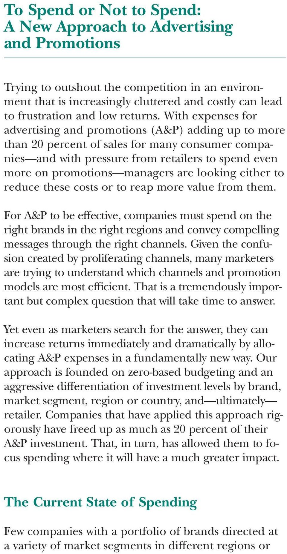 With expenses for advertising and promotions (A&P) adding up to more than 20 percent of sales for many consumer companies and with pressure from retailers to spend even more on promotions managers