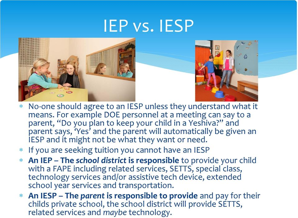 If you are seeking tuition you cannot have an IESP An IEP The school district is responsible to provide your child with a FAPE including related services, SETTS, special class,