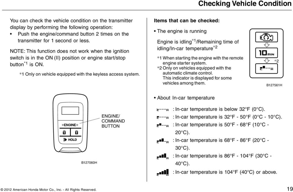 Items that can be checked: The engine is running Engine is idling *1 /Remaining time of idling/in-car temperature *2 *1 When starting the engine with the remote engine starter system.